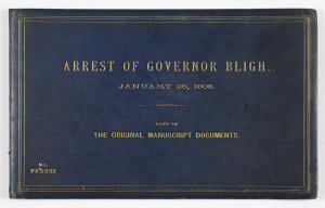 Arrest of Governor Bligh January 26, 1808. Copy of the original manuscript documents, ca. 1890s / New South Wales Government Printer