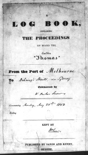 """William Parker Snow - A log book containing the proceedings on board the cutter """"Thomas"""" from the Port of Melbourne to Behring's Straits, via Sydney..."""