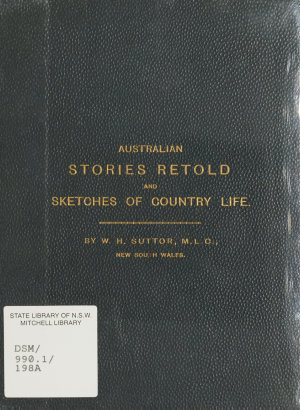 Australian stories retold, and, Sketches of country life / by W.H. Suttor.