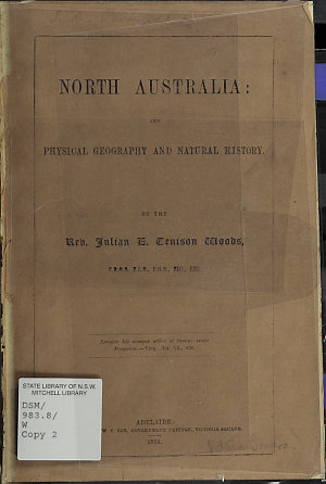 North Australia : its physical geography and natural history / by Julian E. Tenison Woods.