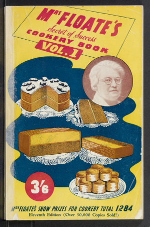 """Mrs. Floate's """"secret of success"""" cookery book. Vol. 1, Cakes, pastries, biscuits."""