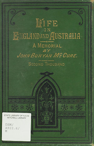 Life in England and Australia : reminiscences of travels and voyages over one hundred thousand miles : or, Forty years in the wilderness. A memorial of the lovingkindness of the Lord / by John Bunyan McCure.
