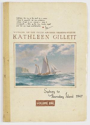 File 01: Voyage of the Colin Archer redning skoite, 'Kathleen Gillett', Sydney to Thursday Island, 1947. Volume one.