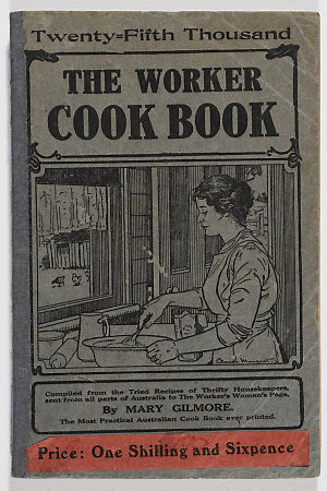 The worker cook book : compiled from the tried recipes of thrifty housekeepers sent from all parts of Australia to The worker's woman's page / by Mary Gilmore.