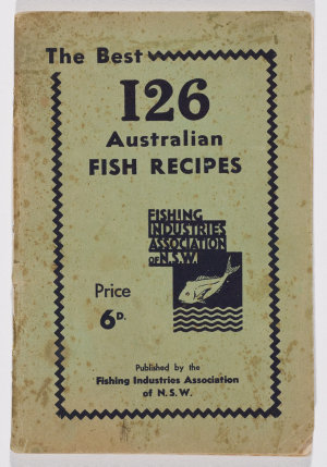 The best 126 Australian fish recipes / Fishing Industries Association of N.S.W.