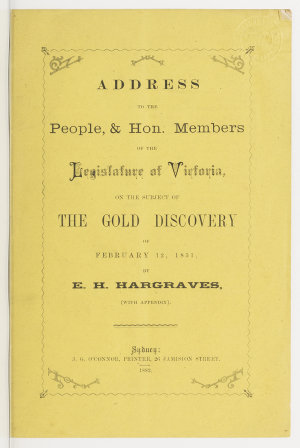 Address to the people, & Hon. Members of the Legislature of Victoria on the subject of the gold discovery of February 12, 1851 / by E.H. Hargraves.